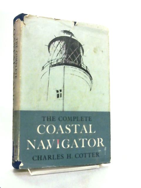 The Complete Coastal Navigator by Charles H. Cotter