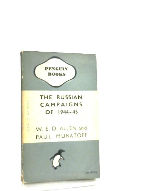 The Russian Campaigns of 1944-45 by W. E. D. Allen