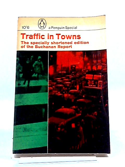 Traffic in Towns by Colin Douglas Buchanan and Geoffrey Crowther
