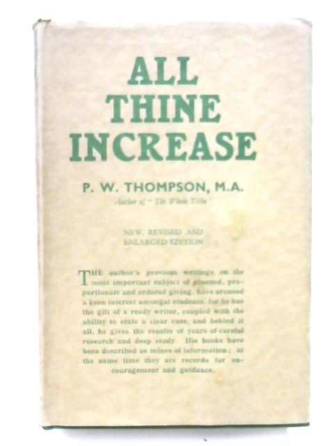 All Thine Increase by P. W Thompsom