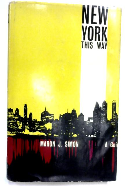 New York This Way: A Guide by Maron Jac Simon