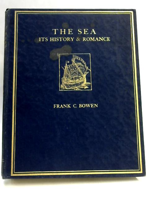 The Sea: Its History And Romance Volume 1 by Frank C Bowen