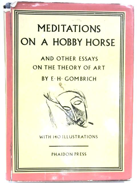 Meditations on a Hobby Horse and Other Essays on the Theory of Art by Ernst H. Gombrich