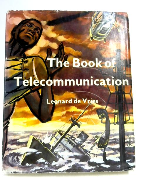 The Book of Telecommunication: Telegraph, Telephone, Redio-in the Past, Present and Future by Leonard de Vries