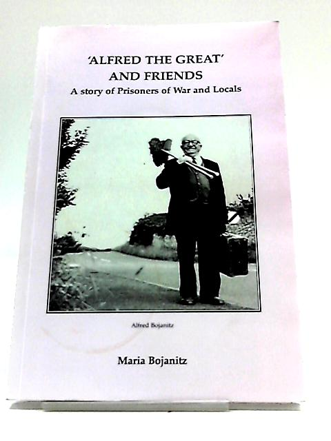 Alfred the Great and Friends: A Story of Prisoners of War and Locals by Bojanitz, Maria