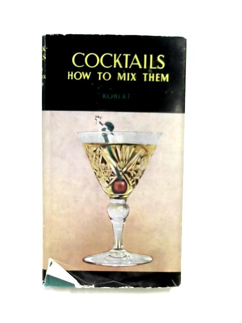 Cocktails. How to Mix Them. by Robert