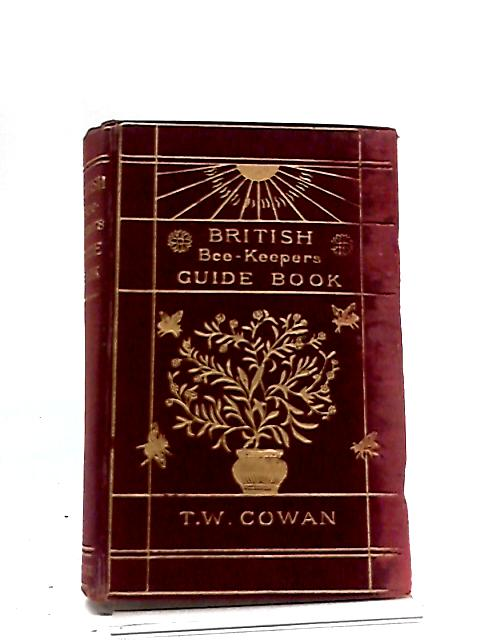 British Bee-Keepers Guide Book by T.W. Cowan