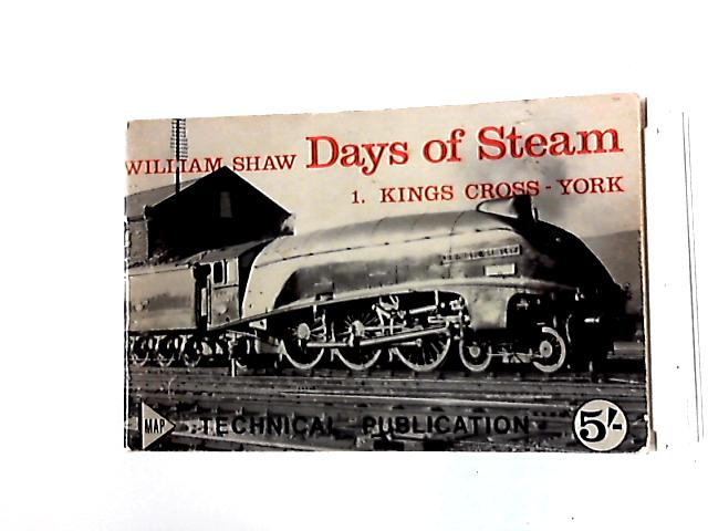 Days Of Steam: 1. King's Cross - York. A Journey in Pictures with an Essay By Dr. WA Tuplin by Shaw, William