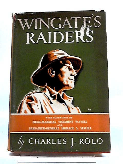 Wingate's Raiders: An Account of The Incredible Adventure That Raised The Curtain On The Battle For Burma by Charles James Rolo