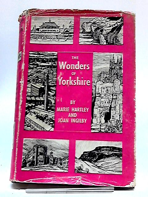 The Wonders of Yorkshire by Hartley Marie and Joan Ingilby