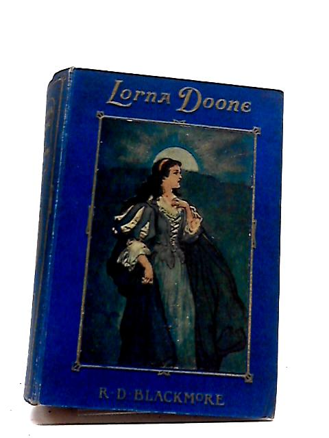 Lorna Doone, A Romance of Exmoor by R D Blackmore