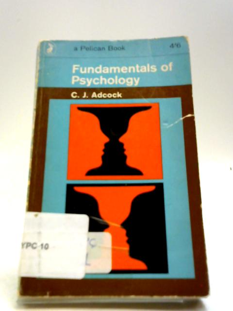 Fundamentals of Psychology. With Fourteen Text Figures. By C. J. Adcock