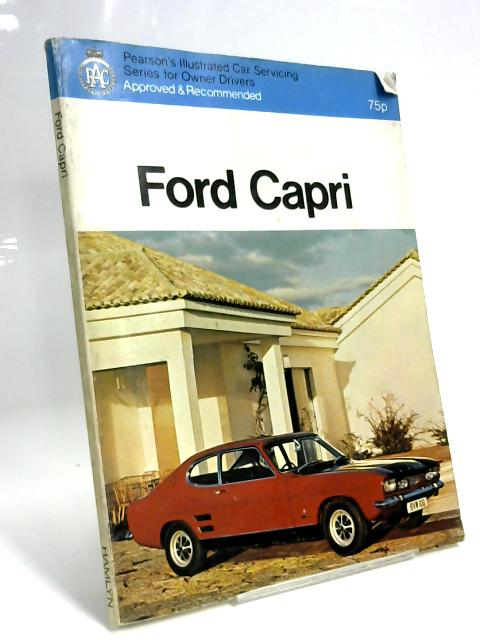 Pearson's Car Servicing Series: Ford Capri - Models With 1300, 1600 Ohv Push-Rod Engines, 2000 V4 & 3000 V6 Engines By D Kaberry