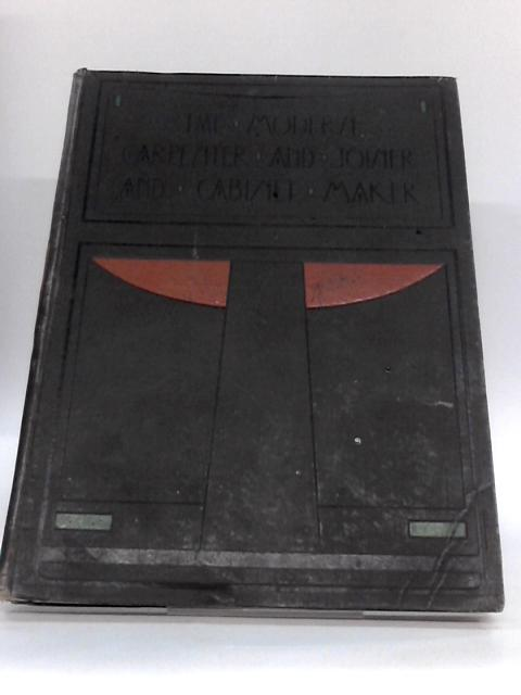 The Modern Carpenter Joiner and Cabinet Maker - Vol I By G. Lister Sutcliffe