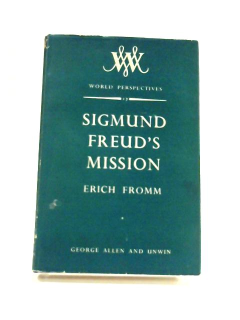 Sigmund Freud's Mission: An Analysis of his Personality and Influence By Erich Fromm