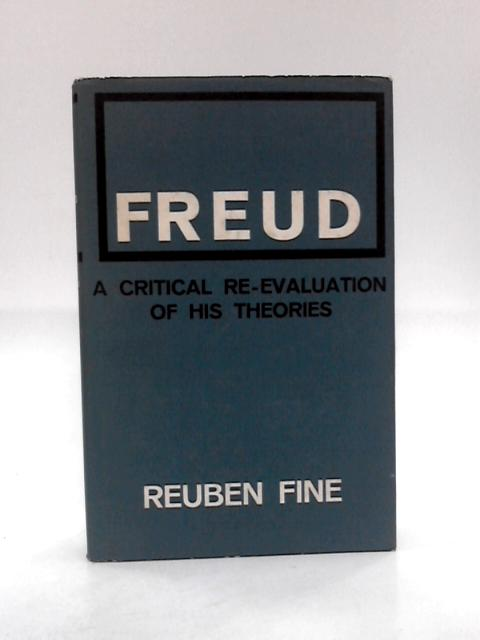 Freud: A critical re-evaluation of his theories By Fine, Reuben
