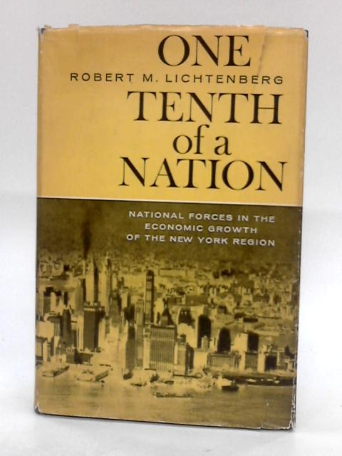 One-Tenth of a Nation: National Forces in the Economic Growth of the New York Region (New York Metropolitan Region Study) By Lichtenberg, Robert M