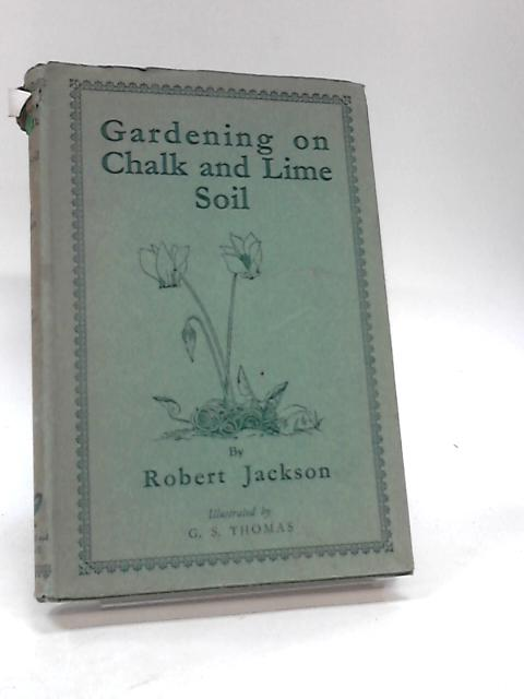 Gardening on Chalk and Lime Soil By Jackson, Robert