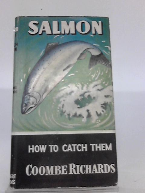 Salmon: How to catch them. By Richards, Coombe.