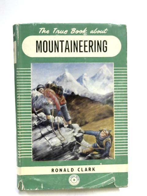 The True Book About Mountaineering By Ronald Clark