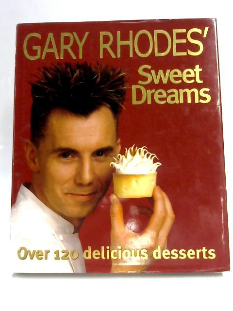 Gary Rhodes' Sweet Dreams By Gary Rhodes
