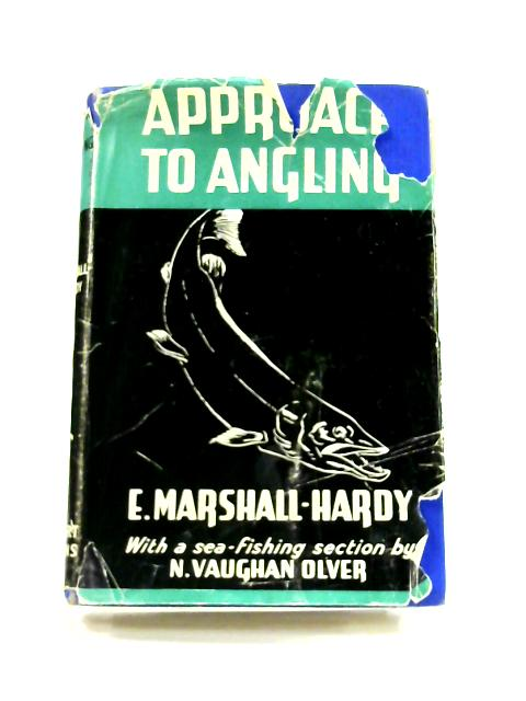 Approach to Angling in Fresh and Sea-Water By Eric Marshall-Hardy