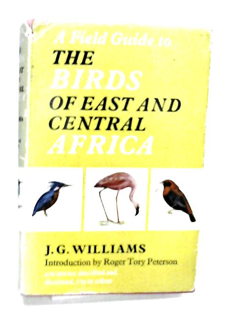 A Field Guide to the Birds of East and Cebtral Africa By J.G. Williams