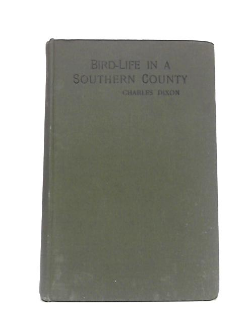 Bird Life In A Southern County By Dixon Charles