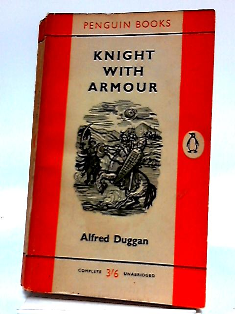 Knight with Armour by Alfred Duggan