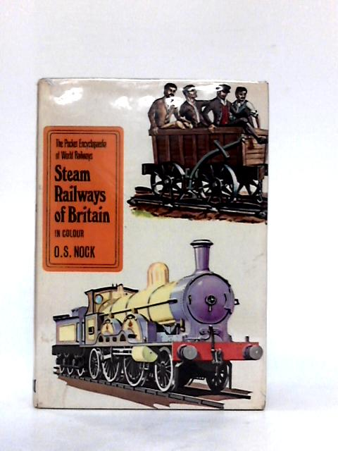 Steam Railways of Britain in Colour By Nock, O. S.
