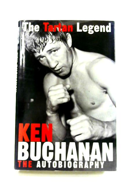 The Tartan Legend: The Autobiography By Ken Buchanan