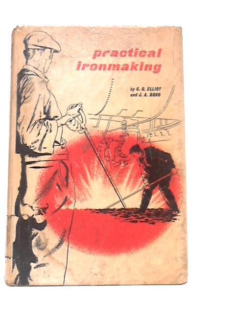 Practical Ironmaking. By G.D. Elliot and J.A. Bond