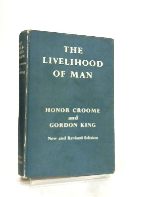 The Livelihood of Man. Economics in theory and in practice By Honor Croome & Gordon King