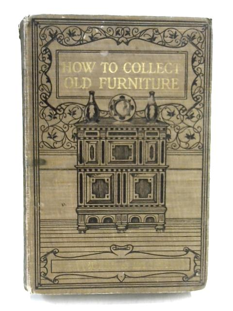 How to Collect Old Furniture by Frederick Litchfield