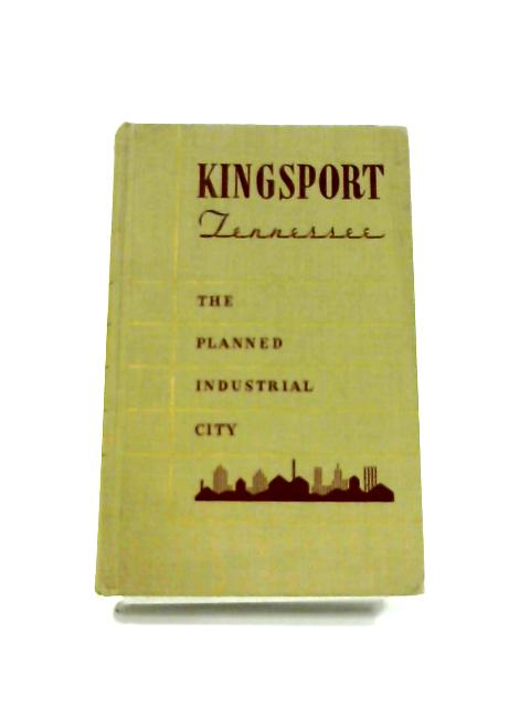 Kingsport: Planned Industrial City By Anon