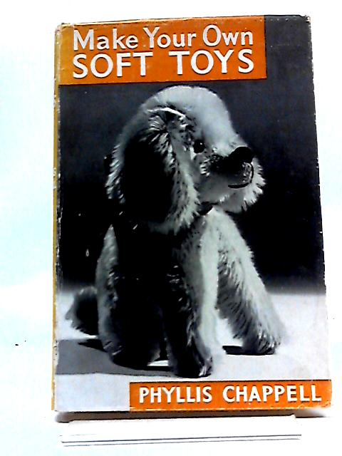 Make Your Own Soft Toys By Phyllis Chappell