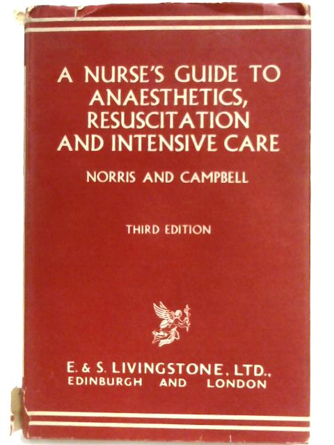 A Nurse's Guide to Anaesthetics, Resuscitation and Intensive Care By Walter Norris