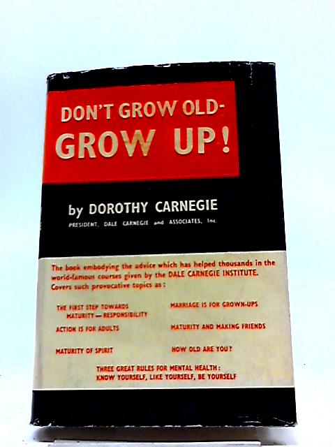 Don T Grow Old Grow Up Book Dorothy Carnegie 1959
