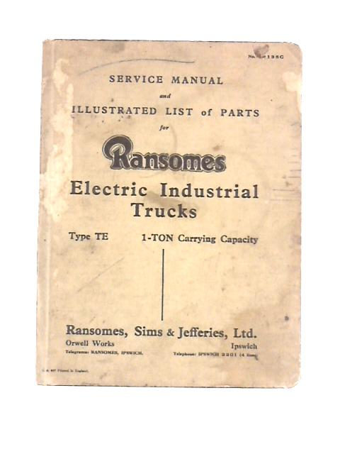 Service Manual and Illustrated List of Parts for Ransomes Electric Industrial Trucks Type TE 1 TON By Unknown