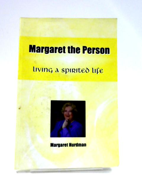 Living A Spirited Life: Margaret the Person By Margaret Hurdman