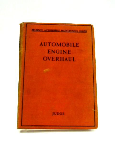 Automobile Engine Overhaul By A.W. Judge