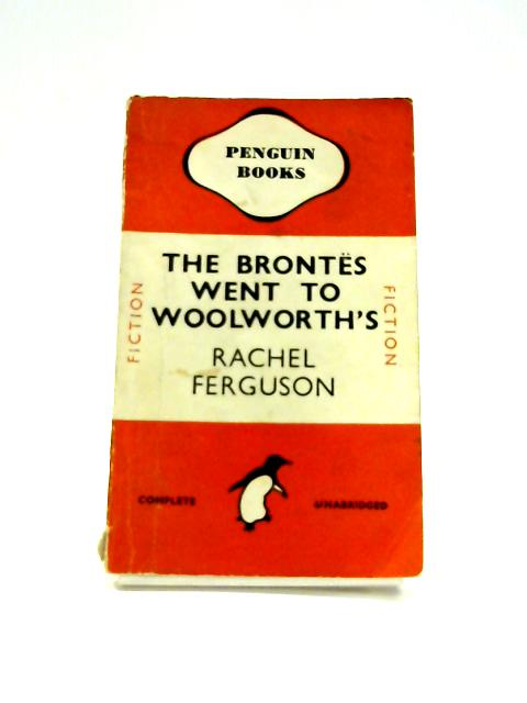 The Brontes went to Woolworth's by Rachel Ferguson