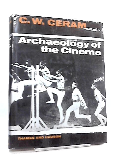 Archaeology of the Cinema By C. W. Ceram