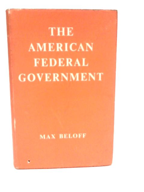The American Federal Government (Home university library of modern knowledge;no.241) By Beloff, Max