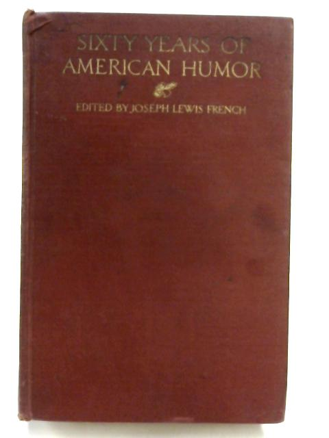 Sixty Years of American Humor By Joseph Lewis French