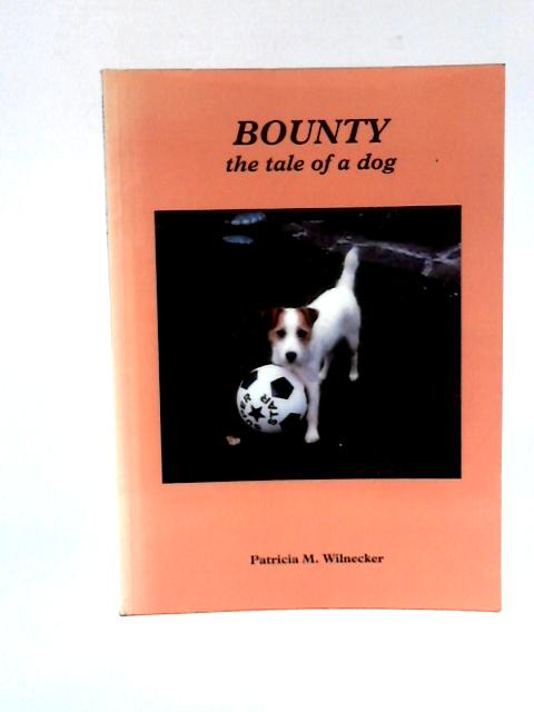Bounty: The Tale of a Dog By Patricia M. Wilnecker