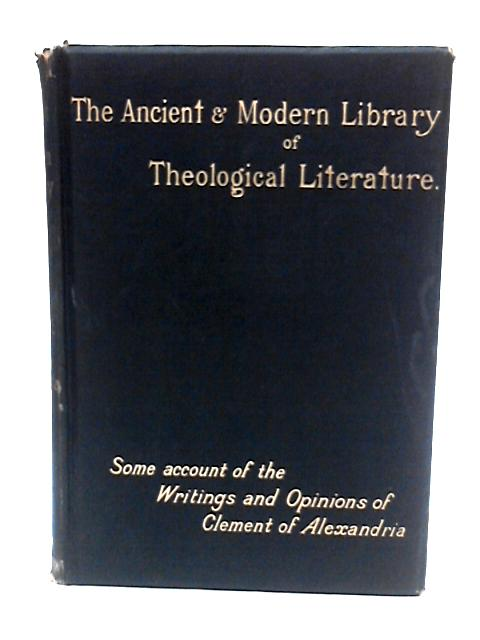 Some Account of the Writings and Opinions of Clement of Alexandria By Kaye, John