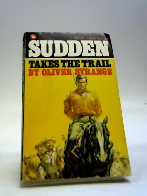 Sudden Takes the Trail By Strange, Oliver