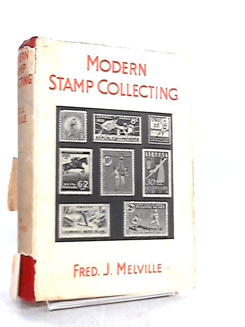 Modern Stamp Collecting by Fred J. Melville