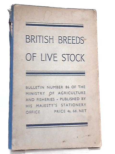 British Breeds of Live Stock by The Ministry Of Agriculture And Fisheries
